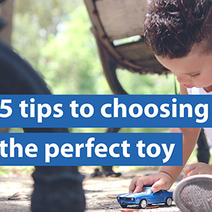 5 tips to choosing the perfect toy