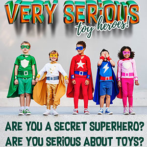 Prima Toys is looking for Very Serious Toy Heroes